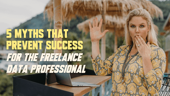 Read all about the top 5 myths that prevent success for the freelance data scientist!