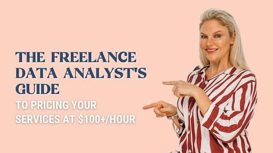 Are you a freelance data analyst? This article will show you how to price your service as $100+/hour.